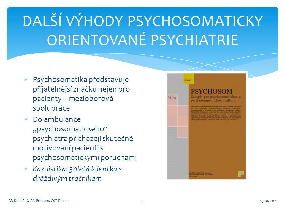DALŠÍ VÝHODY PSYCHOSOMATICKY ORIENTOVANÉ PSYCHIATRIE  Psychosomatika představuje přijatelnější značku nejen pro pacienty – mezioborová spolupráce  D