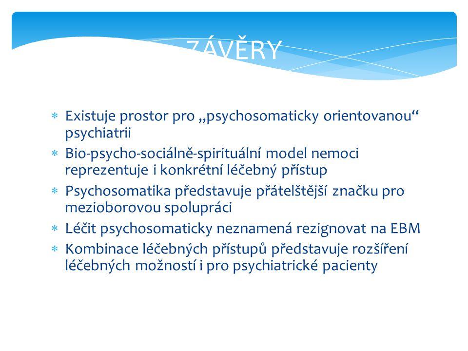 """ZÁVĚRY  Existuje prostor pro """"psychosomaticky orientovanou"""" psychiatrii  Bio-psycho-sociálně-spirituální model nemoci reprezentuje i konkrétní léčeb"""