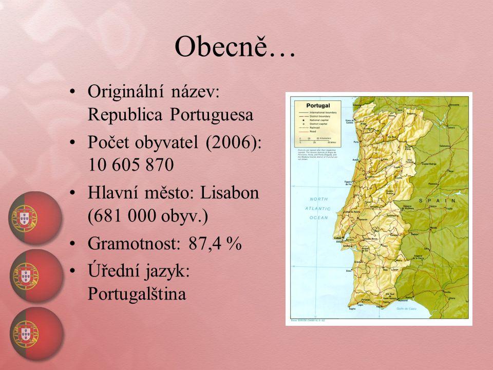 Obecně… Originální název: Republica Portuguesa Počet obyvatel (2006): 10 605 870 Hlavní město: Lisabon (681 000 obyv.) Gramotnost: 87,4 % Úřední jazyk