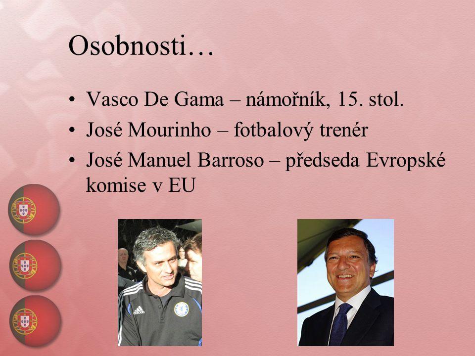 Osobnosti… Vasco De Gama – námořník, 15. stol. José Mourinho – fotbalový trenér José Manuel Barroso – předseda Evropské komise v EU