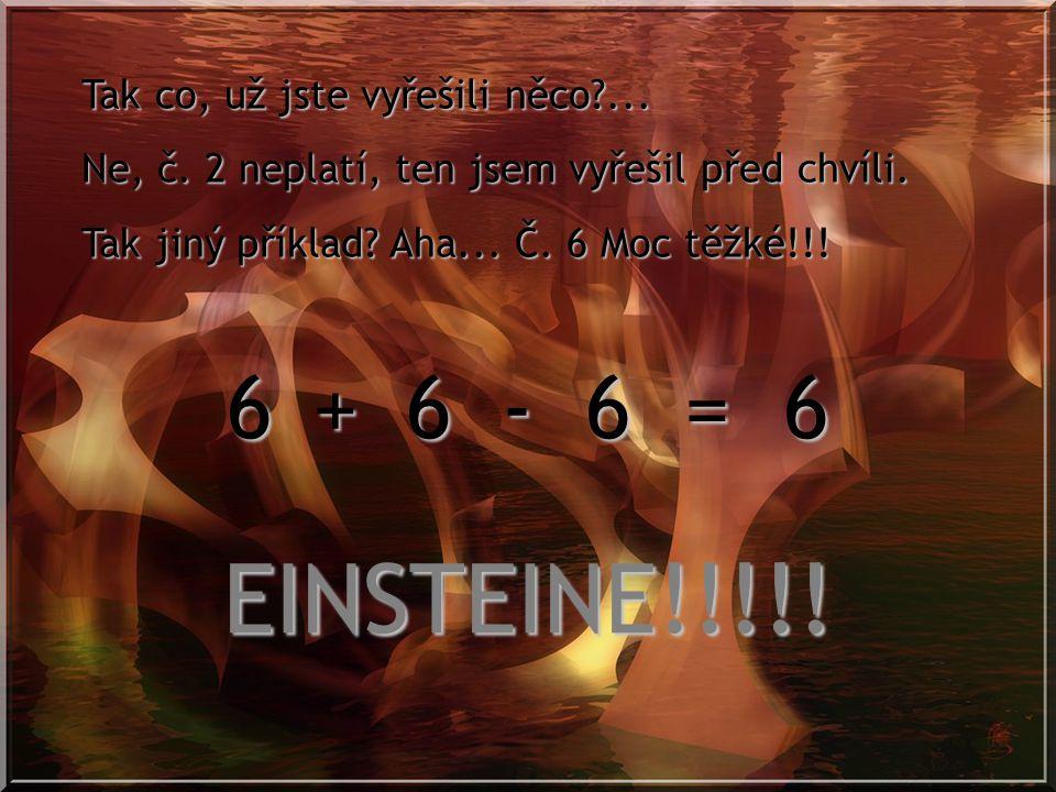 111 = 6 222 = 6 333 = 6 444 = 6 555 = 6 666 = 6 777 = 6 888 = 6 999 = 6 Pokus se všechno vyřešit, třeba na kus papíru……