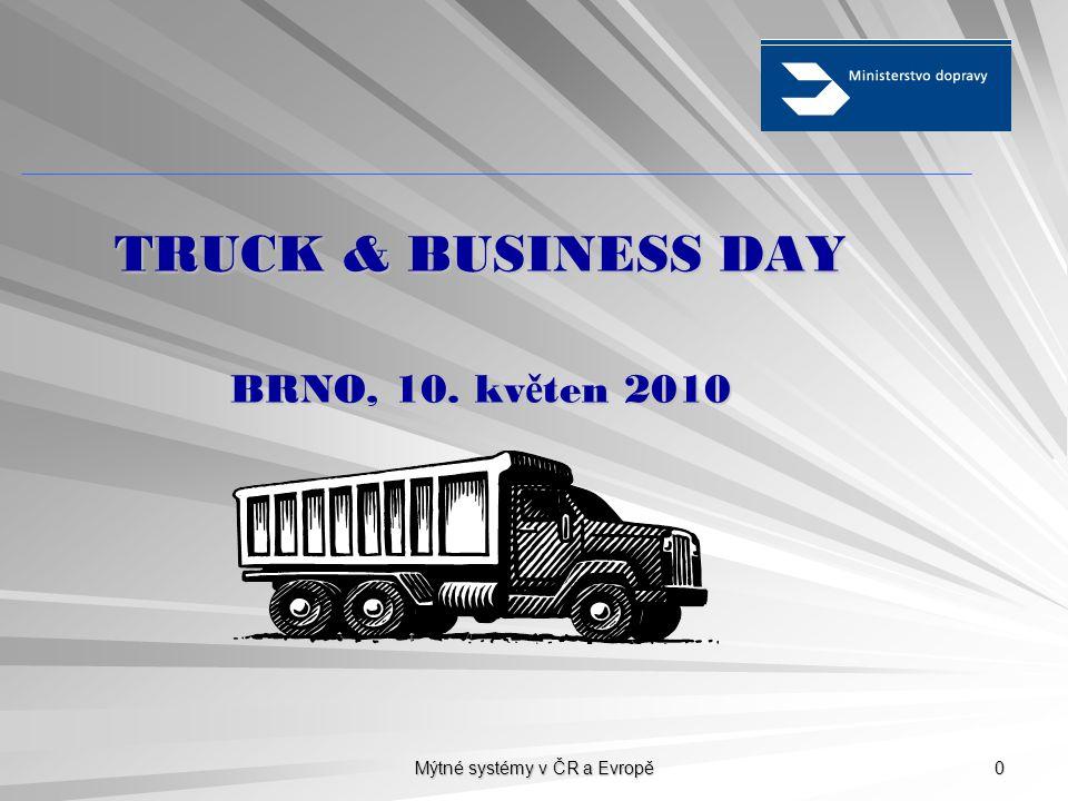 Mýtné systémy v ČR a Evropě 0 TRUCK & BUSINESS DAY BRNO, 10. kv ě ten 2010