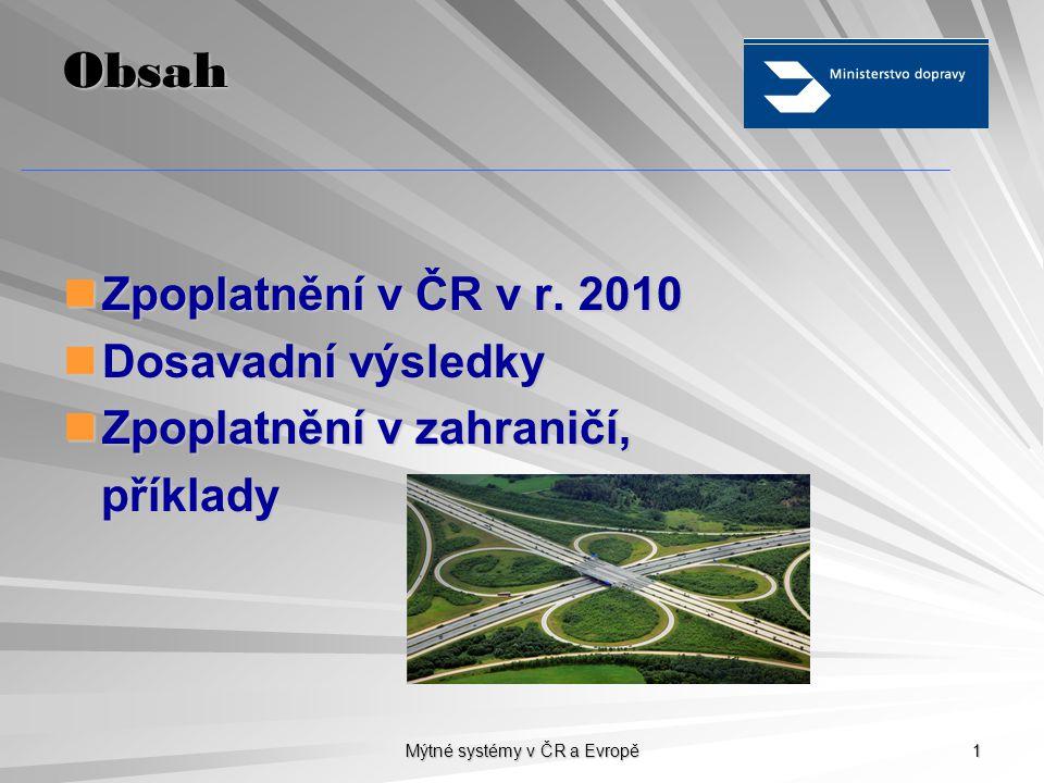 Mýtné systémy v ČR a Evropě 1 Obsah Zpoplatnění v ČR v r.