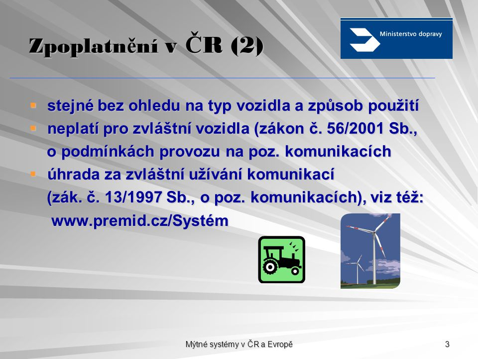 Mýtné systémy v ČR a Evropě 3 Zpoplatn ě ní v Č R (2)  stejné bez ohledu na typ vozidla a způsob použití  neplatí pro zvláštní vozidla (zákon č.
