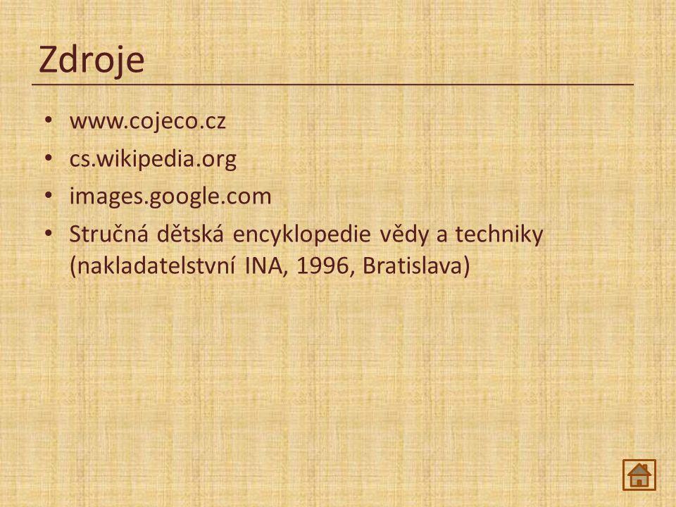 Zdroje www.cojeco.cz cs.wikipedia.org images.google.com Stručná dětská encyklopedie vědy a techniky (nakladatelstvní INA, 1996, Bratislava)