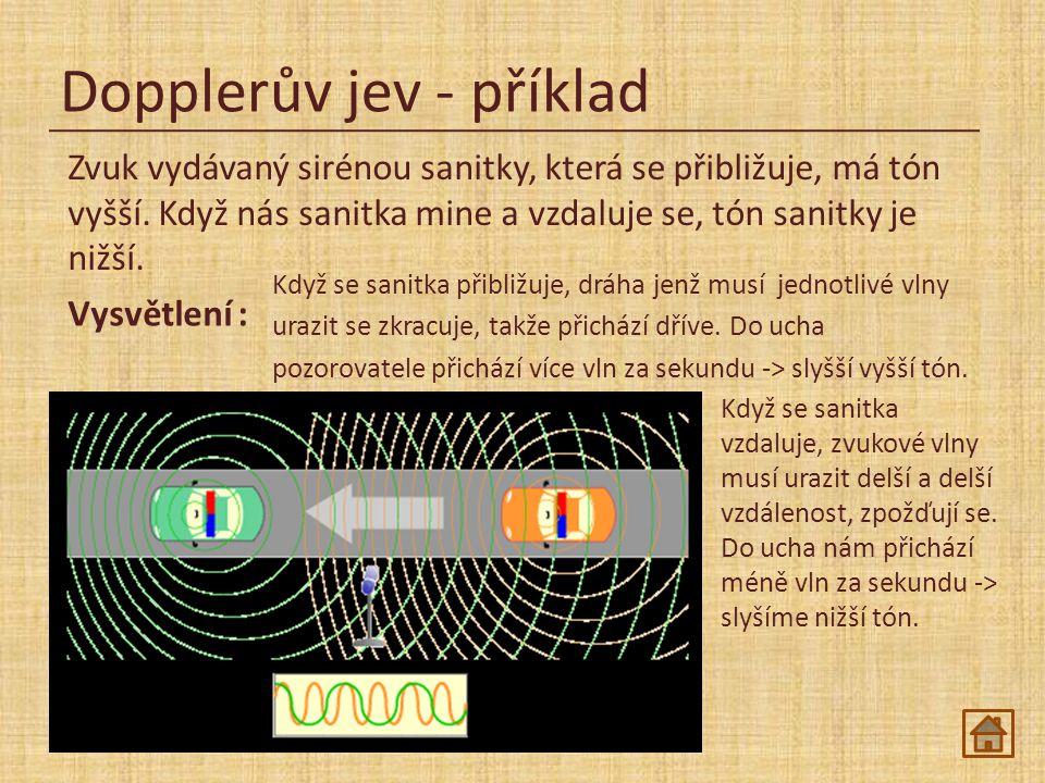 Dopplerův jev - příklad Zvuk vydávaný sirénou sanitky, která se přibližuje, má tón vyšší.