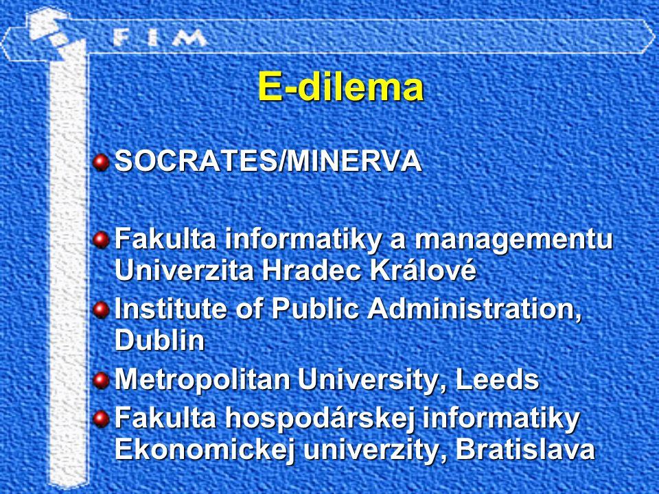E-dilema SOCRATES/MINERVA Fakulta informatiky a managementu Univerzita Hradec Králové Institute of Public Administration, Dublin Metropolitan Universi