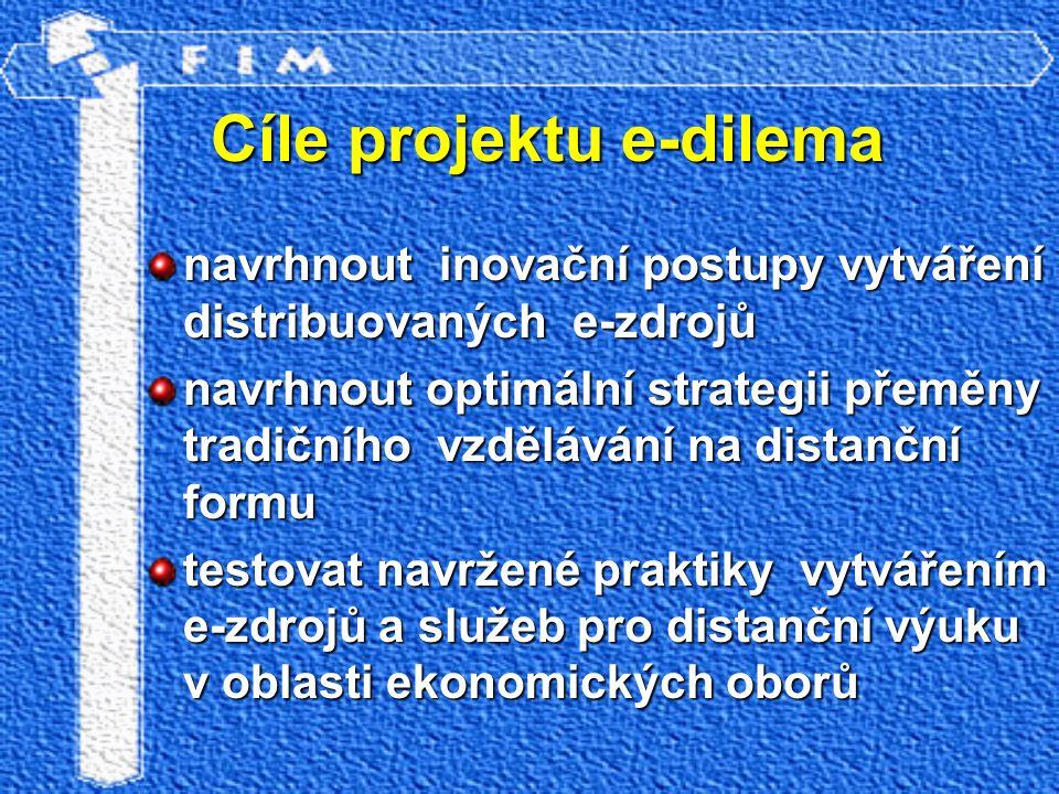 Cíle projektu e-dilema navrhnout inovační postupy vytváření distribuovaných e-zdrojů navrhnout optimální strategii přeměny tradičního vzdělávání na di
