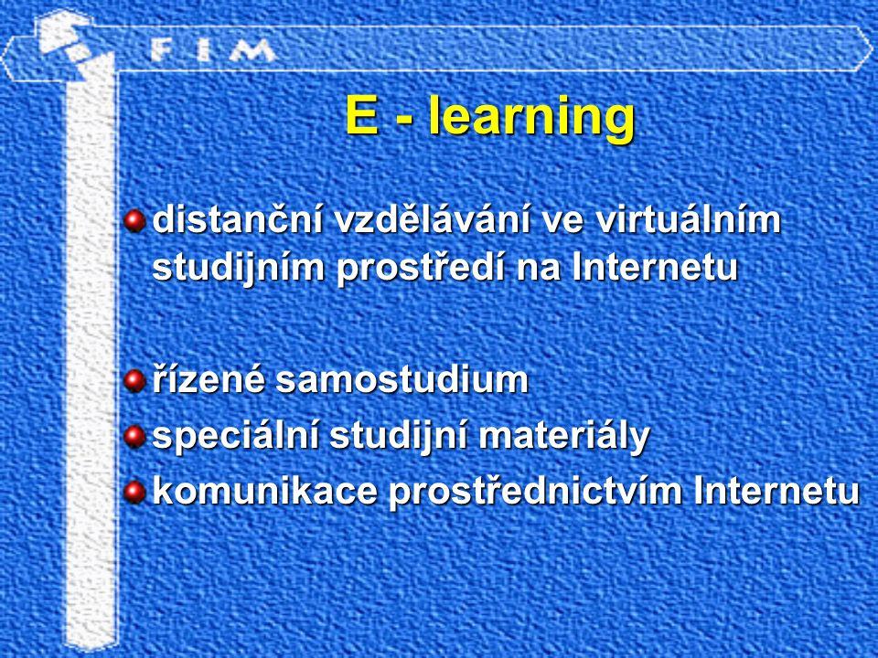 E - learning distanční vzdělávání ve virtuálním studijním prostředí na Internetu řízené samostudium speciální studijní materiály komunikace prostředni