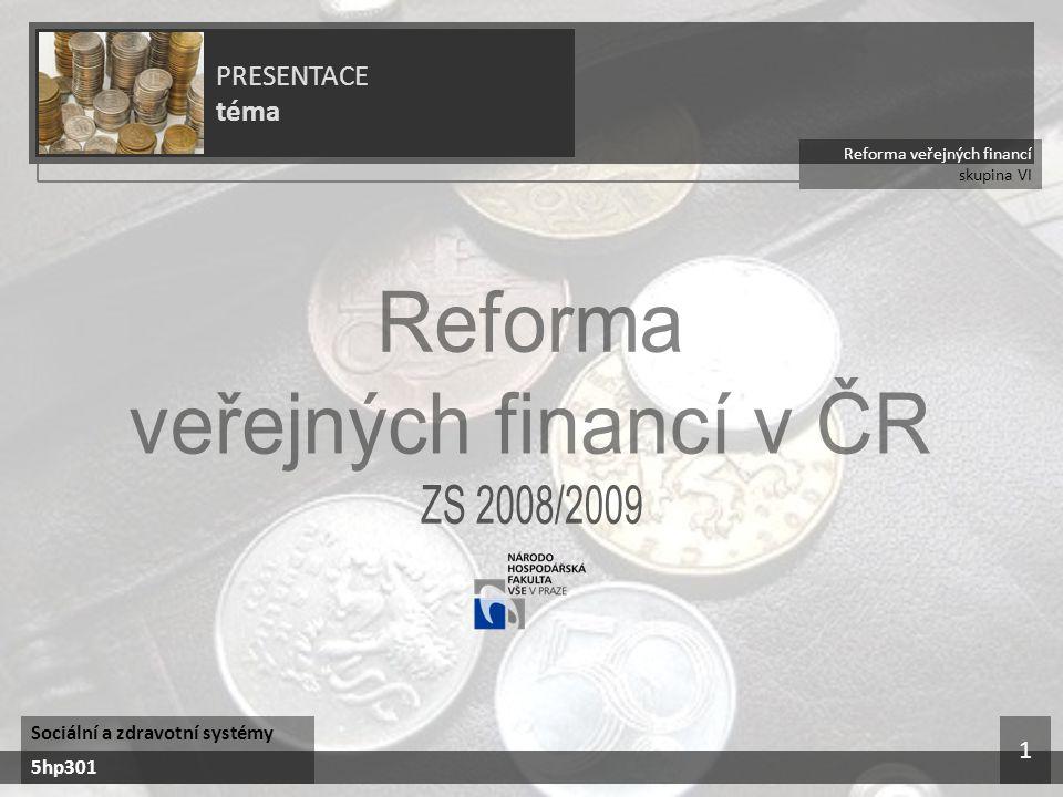 Reforma veřejných financí skupina VI PRESENTACE téma Sociální a zdravotní systémy 5hp301 1