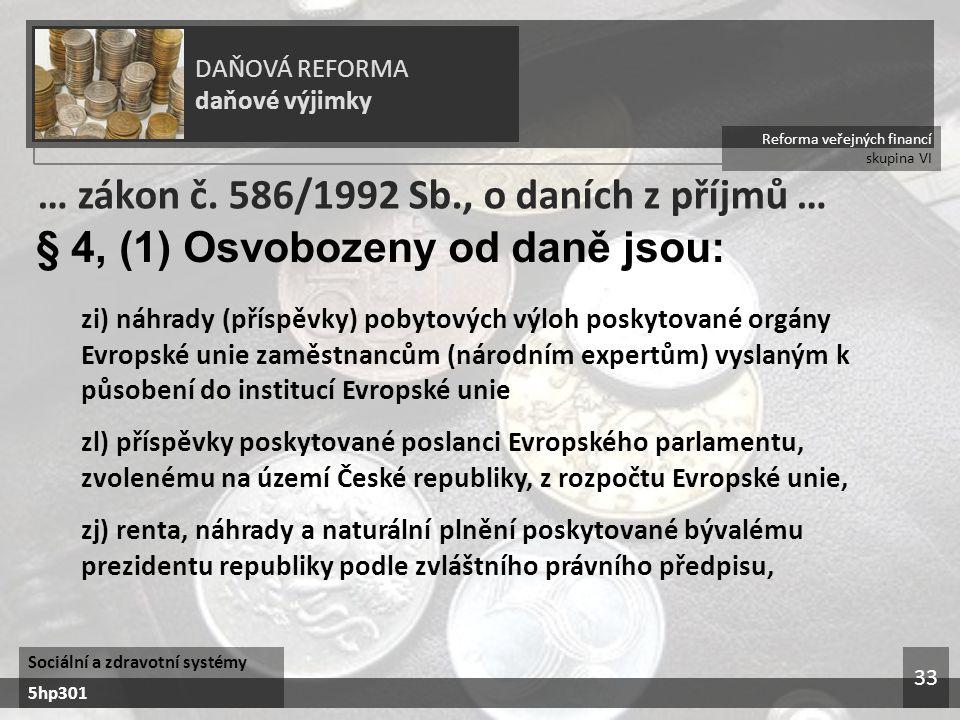 Reforma veřejných financí skupina VI DAŇOVÁ REFORMA daňové výjimky Sociální a zdravotní systémy 5hp301 33 … zákon č.