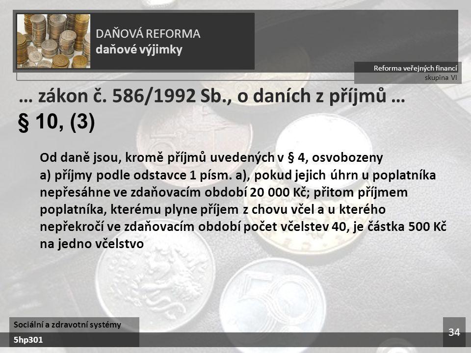 Reforma veřejných financí skupina VI DAŇOVÁ REFORMA daňové výjimky Sociální a zdravotní systémy 5hp301 34 … zákon č.