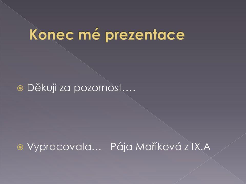  Děkuji za pozornost….  Vypracovala… Pája Maříková z IX.A
