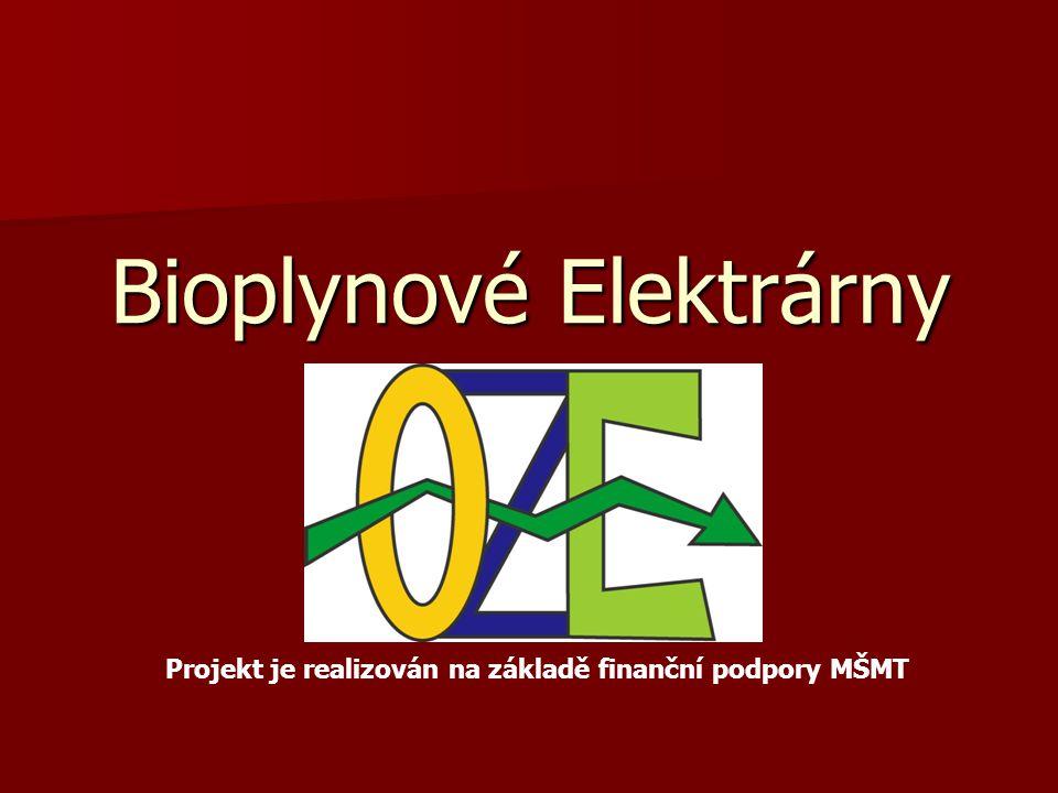Bioplynové Elektrárny Projekt je realizován na základě finanční podpory MŠMT