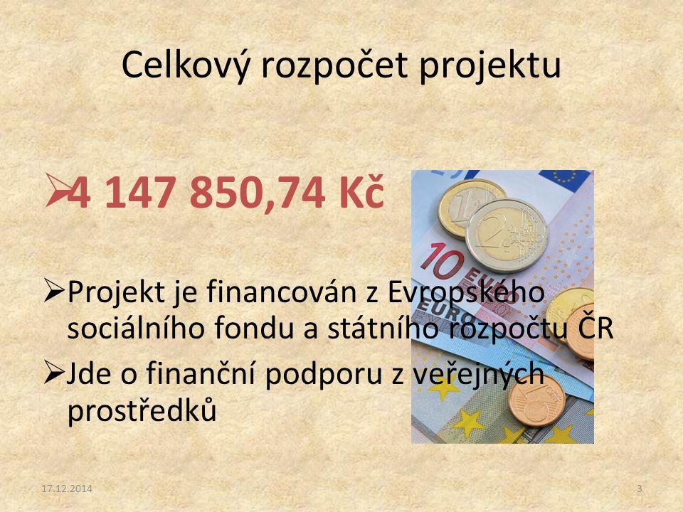 Celkový rozpočet projektu  4 147 850,74 Kč  Projekt je financován z Evropského sociálního fondu a státního rozpočtu ČR  Jde o finanční podporu z veřejných prostředků 17.12.20143