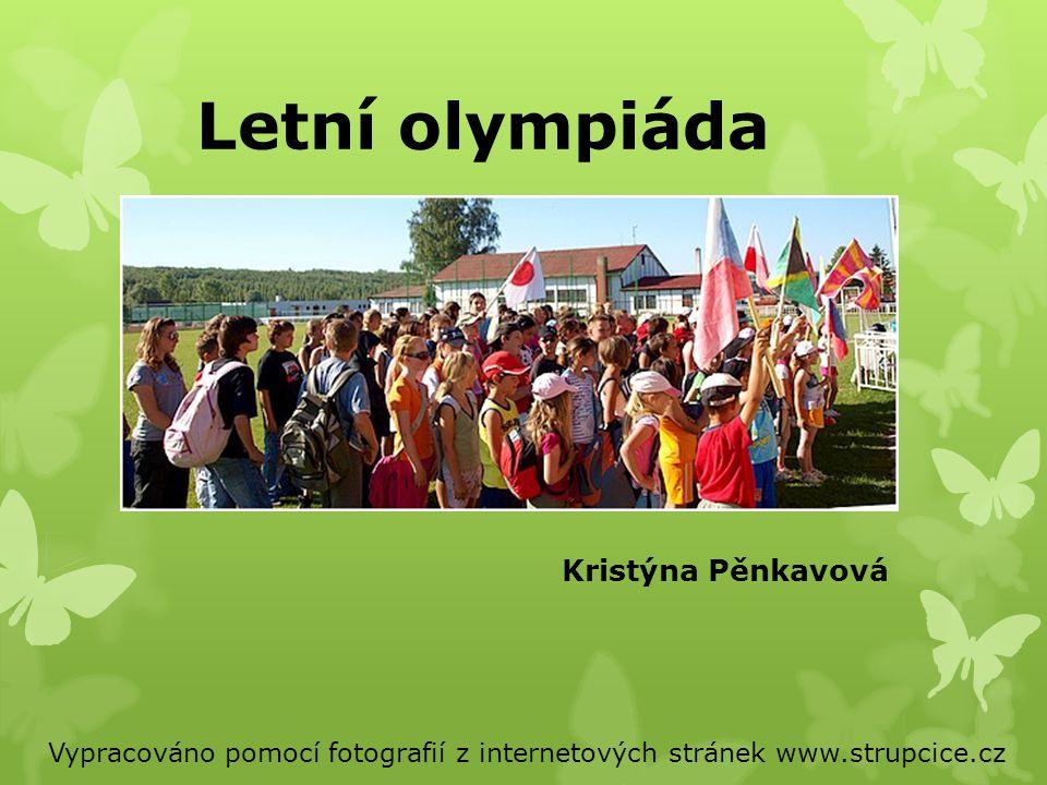 Letní olympiáda Vypracováno pomocí fotografií z internetových stránek www.strupcice.cz Kristýna Pěnkavová