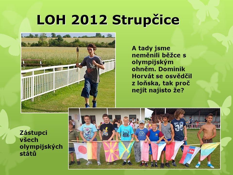 LOH 2012 Strupčice A tady jsme neměnili běžce s olympijským ohněm.
