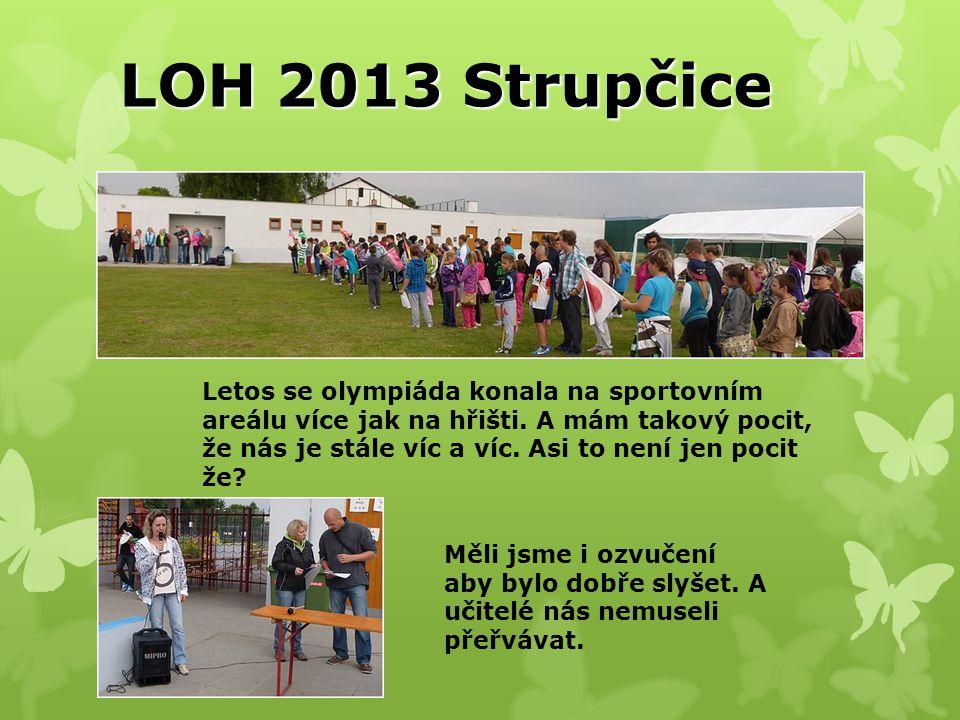 LOH 2013 Strupčice Letos se olympiáda konala na sportovním areálu více jak na hřišti.