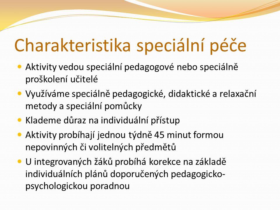 Charakteristika speciální péče Aktivity vedou speciální pedagogové nebo speciálně proškolení učitelé Využíváme speciálně pedagogické, didaktické a rel