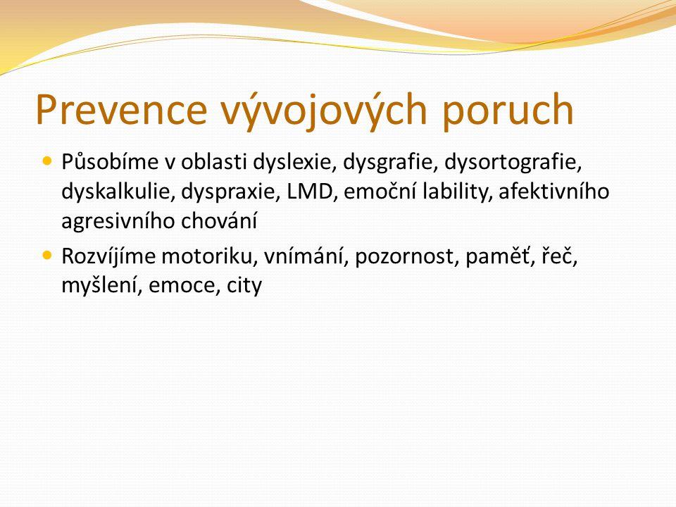 Prevence vývojových poruch Působíme v oblasti dyslexie, dysgrafie, dysortografie, dyskalkulie, dyspraxie, LMD, emoční lability, afektivního agresivníh