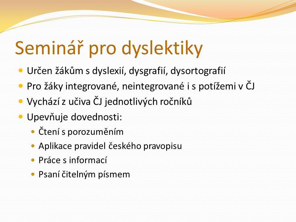 Seminář pro dyslektiky Určen žákům s dyslexií, dysgrafií, dysortografií Pro žáky integrované, neintegrované i s potížemi v ČJ Vychází z učiva ČJ jedno