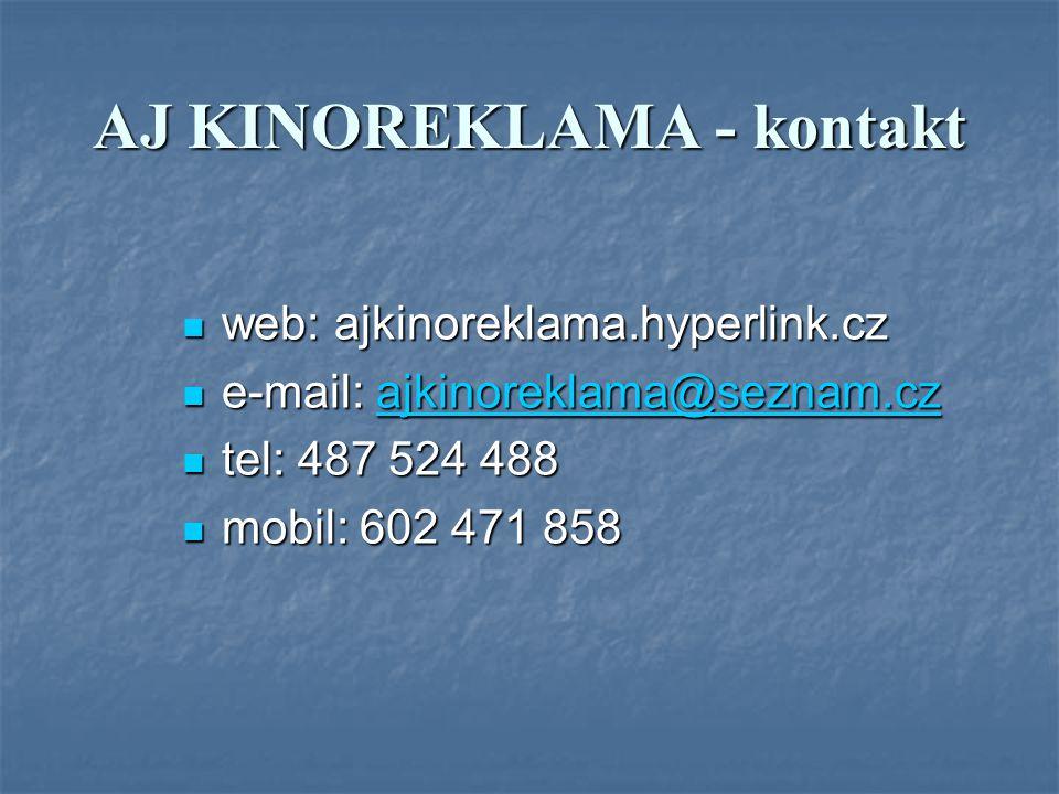 AJ KINOREKLAMA - kontakt web: ajkinoreklama.hyperlink.cz web: ajkinoreklama.hyperlink.cz e-mail: ajkinoreklama@seznam.cz e-mail: ajkinoreklama@seznam.czajkinoreklama@seznam.cz tel: 487 524 488 tel: 487 524 488 mobil: 602 471 858 mobil: 602 471 858