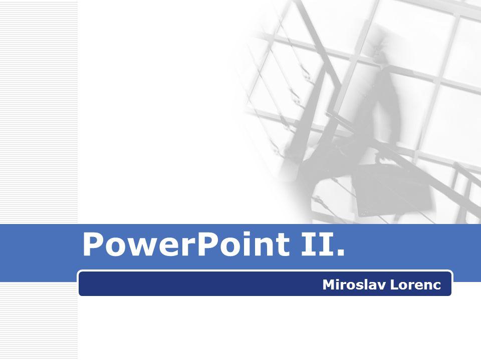 PowerPoint II. Miroslav Lorenc