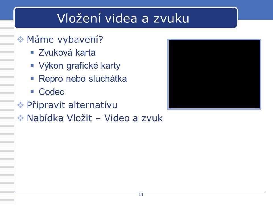 11 Vložení videa a zvuku  Máme vybavení?  Zvuková karta  Výkon grafické karty  Repro nebo sluchátka  Codec  Připravit alternativu  Nabídka Vlož