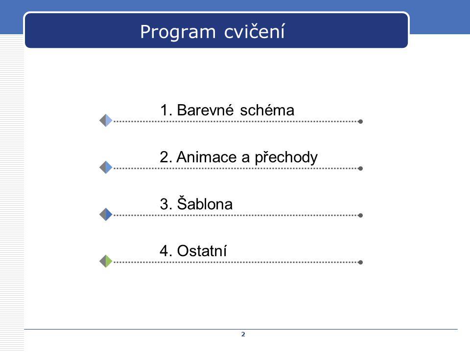 2 Program cvičení 1. Barevné schéma 2. Animace a přechody 3. Šablona 4. Ostatní