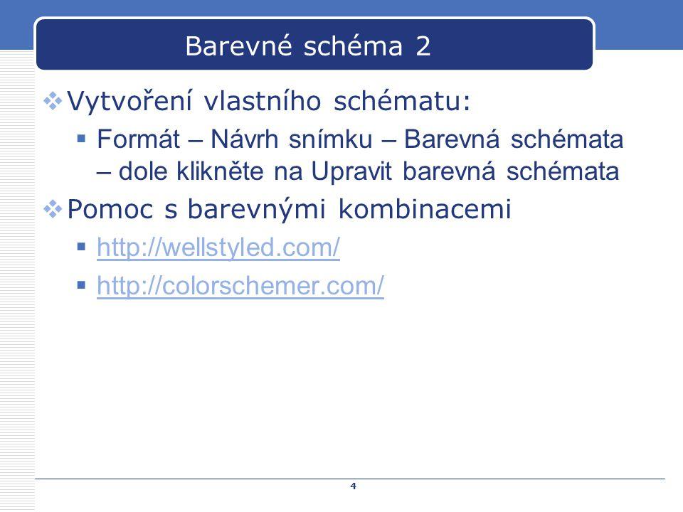 4 Barevné schéma 2  Vytvoření vlastního schématu:  Formát – Návrh snímku – Barevná schémata – dole klikněte na Upravit barevná schémata  Pomoc s ba