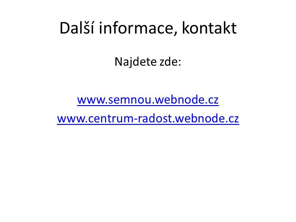 Další informace, kontakt Najdete zde: www.semnou.webnode.cz www.centrum-radost.webnode.cz