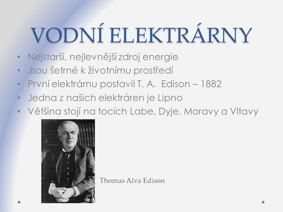 VODNÍ ELEKTRÁRNY Nejstarší, nejlevnější zdroj energie Jsou šetrné k životnímu prostředí První elektrárnu postavil T. A. Edison – 1882 Jedna z našich e