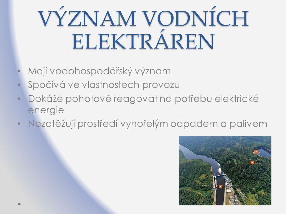 VÝZNAM VODNÍCH ELEKTRÁREN Mají vodohospodářský význam Spočívá ve vlastnostech provozu Dokáže pohotově reagovat na potřebu elektrické energie Nezatěžuj