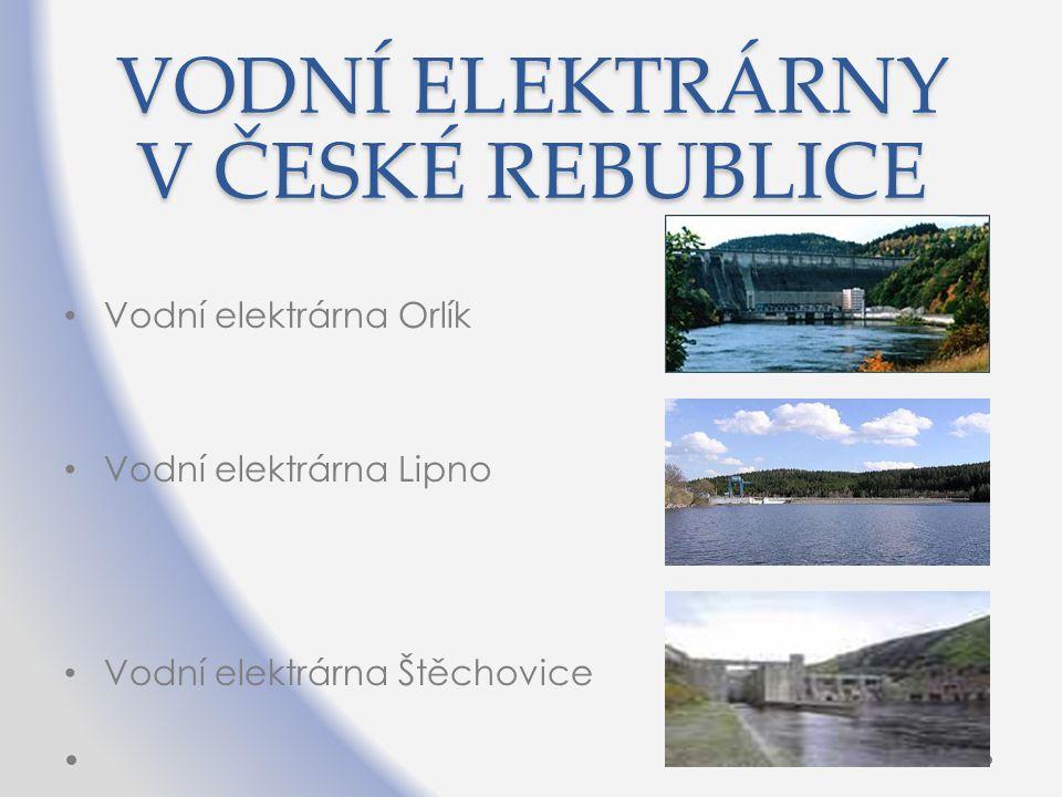 VODNÍ ELEKTRÁRNY V ČESKÉ REBUBLICE Vodní elektrárna Orlík Vodní elektrárna Lipno Vodní elektrárna Štěchovice
