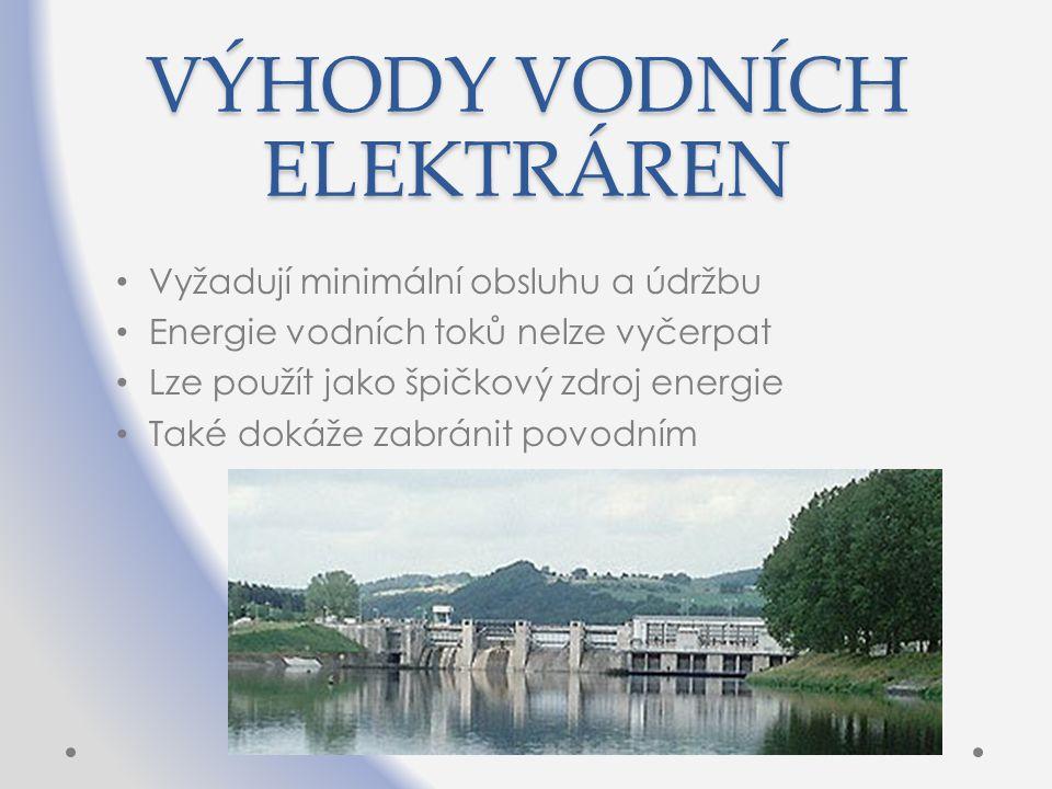 VÝHODY VODNÍCH ELEKTRÁREN Vyžadují minimální obsluhu a údržbu Energie vodních toků nelze vyčerpat Lze použít jako špičkový zdroj energie Také dokáže z