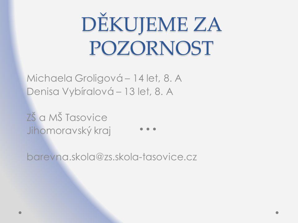 DĚKUJEME ZA POZORNOST Michaela Groligová – 14 let, 8. A Denisa Vybíralová – 13 let, 8. A ZŠ a MŠ Tasovice Jihomoravský kraj barevna.skola@zs.skola-tas
