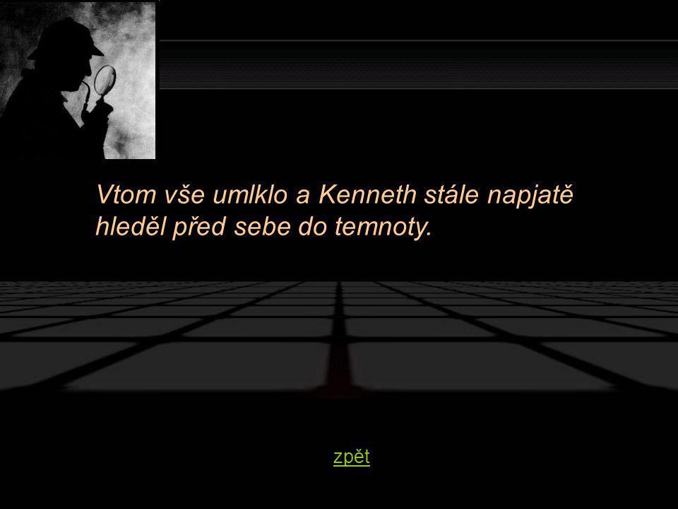 Vtom vše umlklo a Kenneth stále napjatě hleděl před sebe do temnoty. zpět