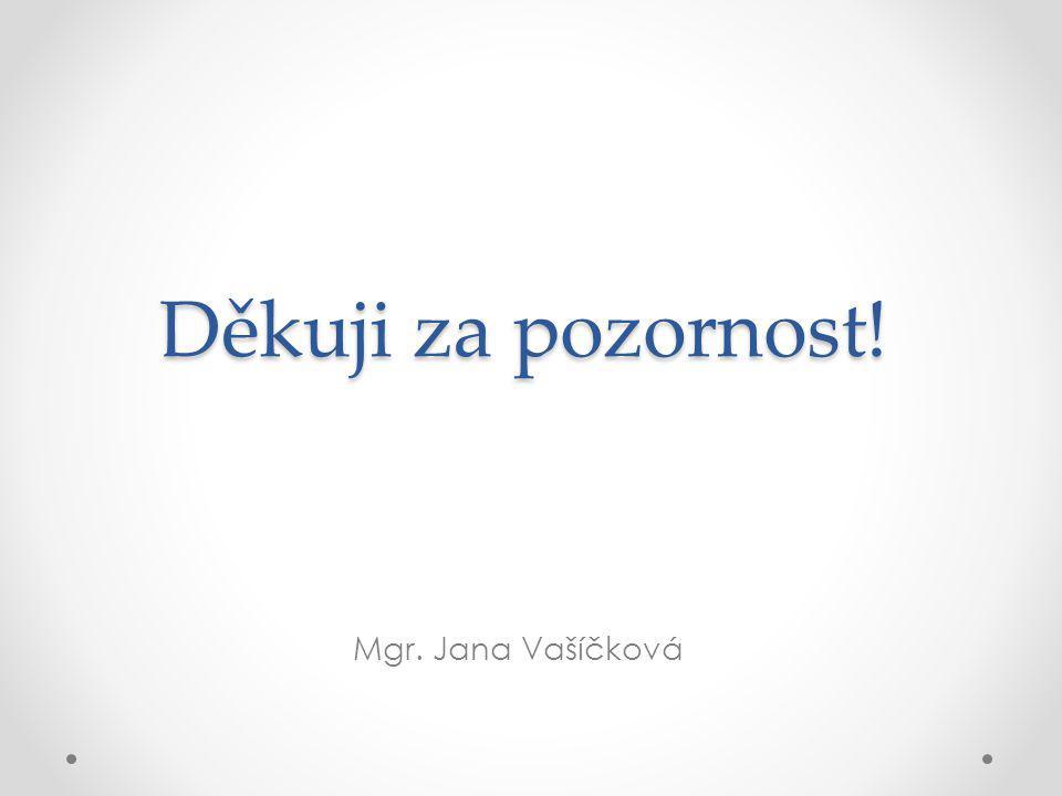 Děkuji za pozornost! Mgr. Jana Vašíčková