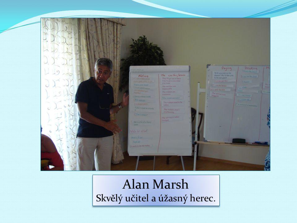 Alan Marsh Skvělý učitel a úžasný herec. Alan Marsh Skvělý učitel a úžasný herec.