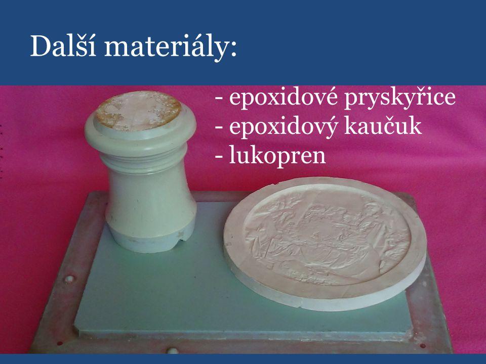 Další materiály: - epoxidové pryskyřice - epoxidový kaučuk - lukopren
