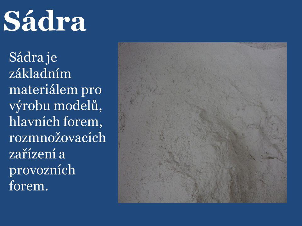 Sádra Sádra je základním materiálem pro výrobu modelů, hlavních forem, rozmnožovacích zařízení a provozních forem.