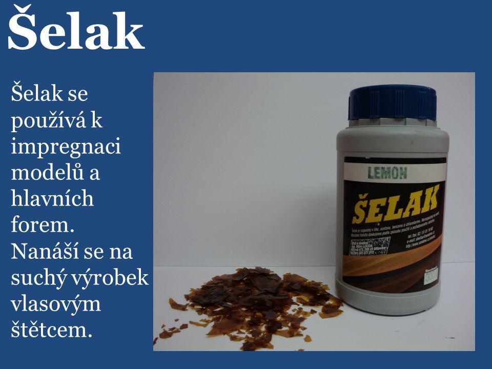 Šelak Šelak se používá k impregnaci modelů a hlavních forem.