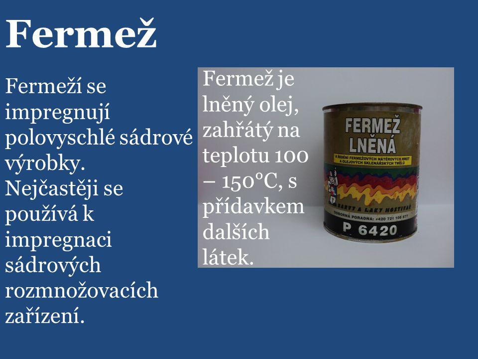 Fermež Fermeží se impregnují polovyschlé sádrové výrobky.