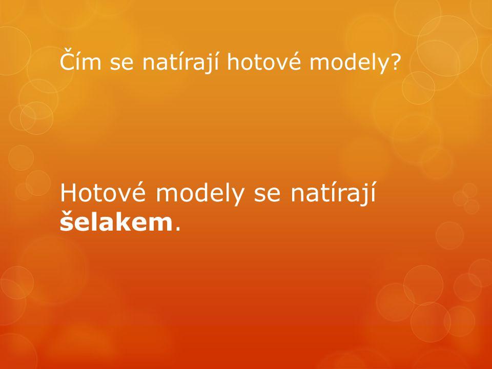 Čím se natírají hotové modely? Hotové modely se natírají šelakem.