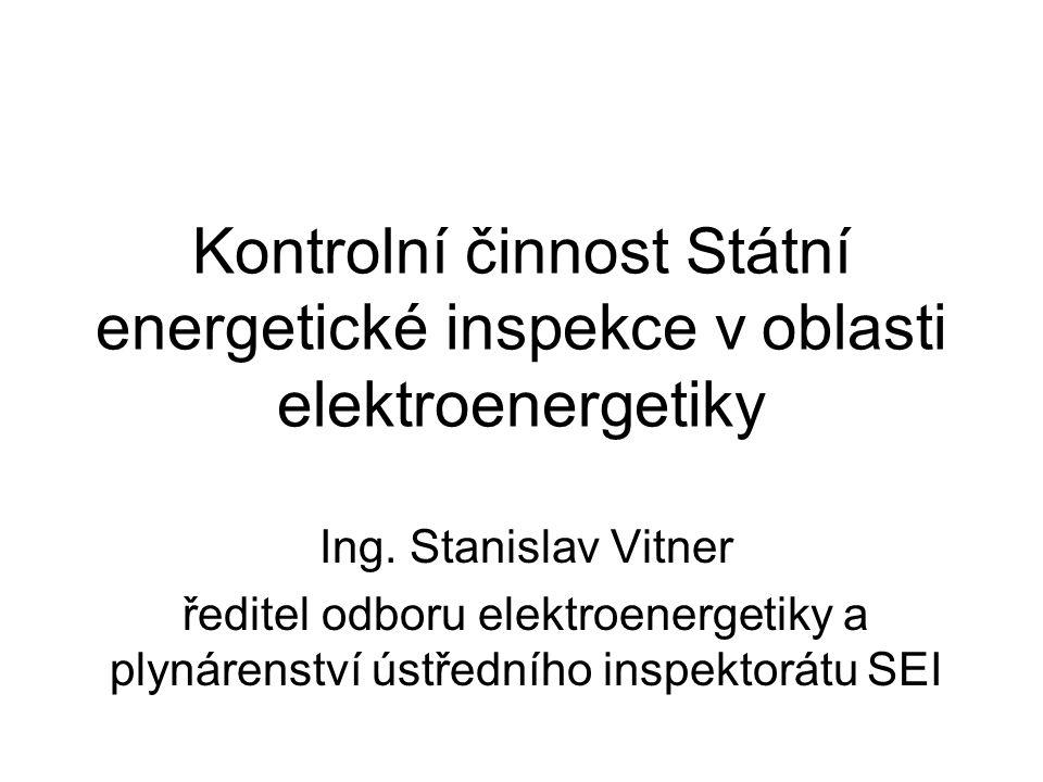 Kontrolní činnost Státní energetické inspekce v oblasti elektroenergetiky Ing. Stanislav Vitner ředitel odboru elektroenergetiky a plynárenství ústřed