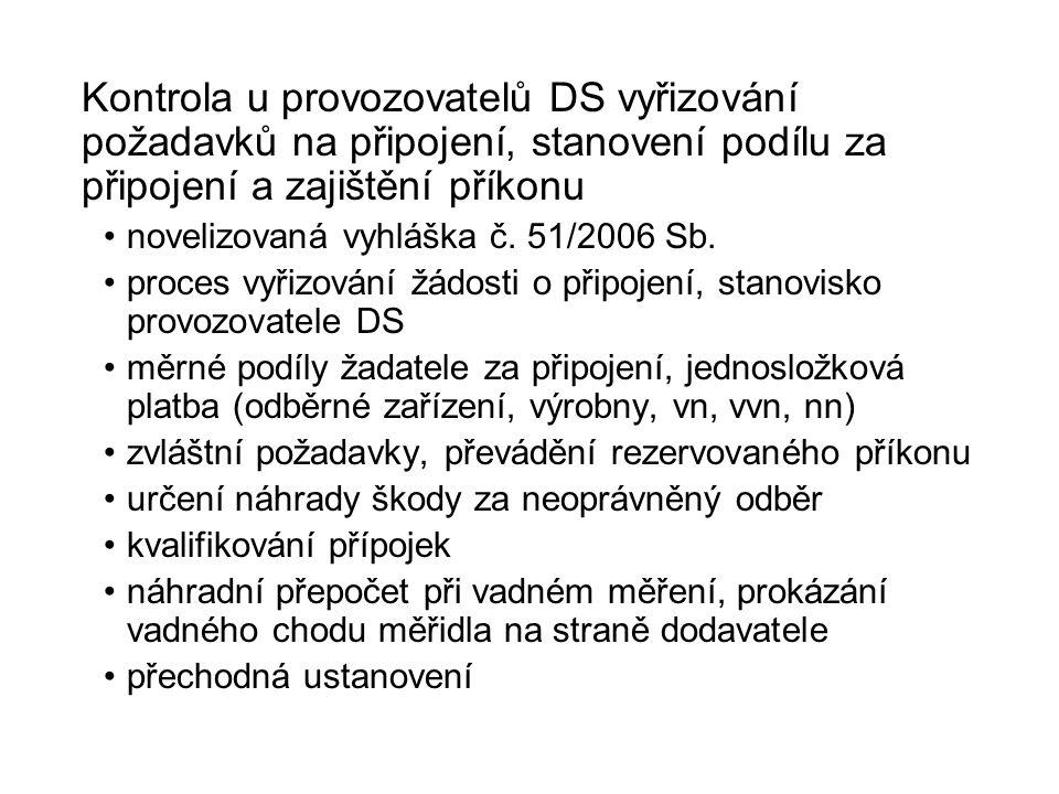 Kontrola u provozovatelů DS vyřizování požadavků na připojení, stanovení podílu za připojení a zajištění příkonu novelizovaná vyhláška č. 51/2006 Sb.