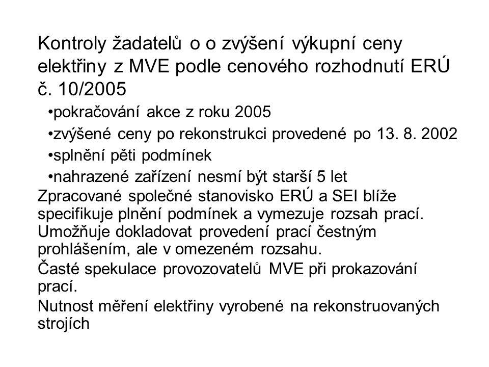 Kontroly žadatelů o o zvýšení výkupní ceny elektřiny z MVE podle cenového rozhodnutí ERÚ č. 10/2005 pokračování akce z roku 2005 zvýšené ceny po rekon