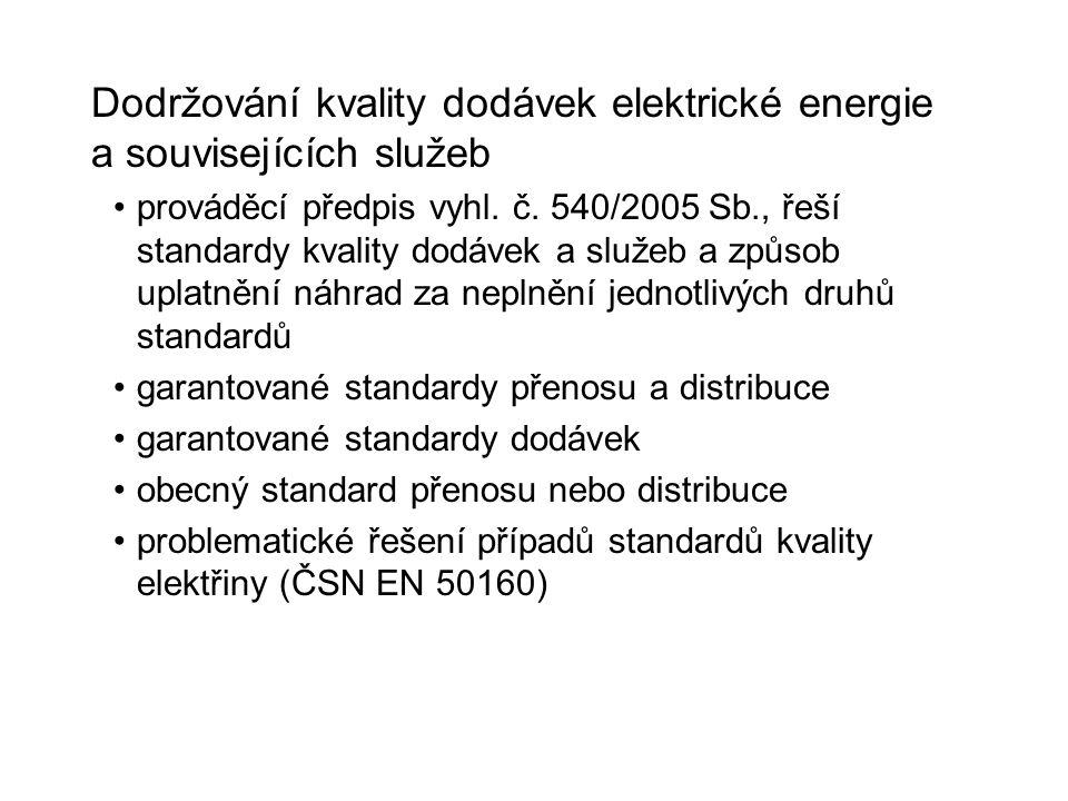 Dodržování kvality dodávek elektrické energie a souvisejících služeb prováděcí předpis vyhl. č. 540/2005 Sb., řeší standardy kvality dodávek a služeb