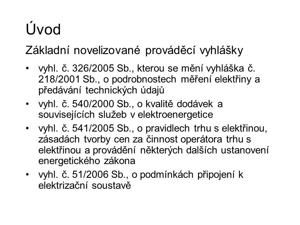 Úvod Základní novelizované prováděcí vyhlášky vyhl. č. 326/2005 Sb., kterou se mění vyhláška č. 218/2001 Sb., o podrobnostech měření elektřiny a předá