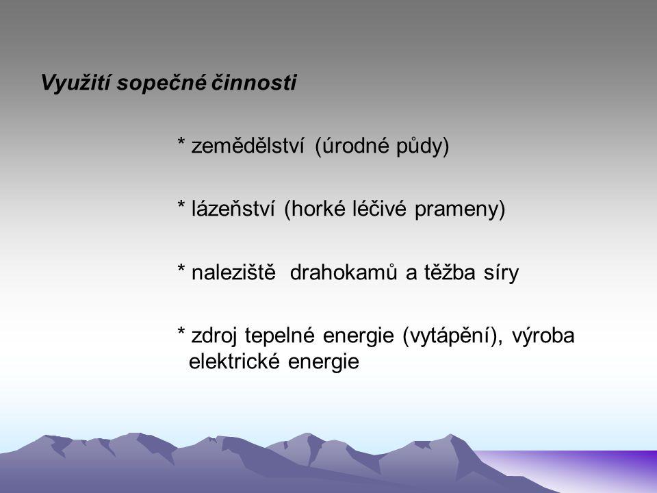 Využití sopečné činnosti * zemědělství (úrodné půdy) * lázeňství (horké léčivé prameny) * naleziště drahokamů a těžba síry * zdroj tepelné energie (vy